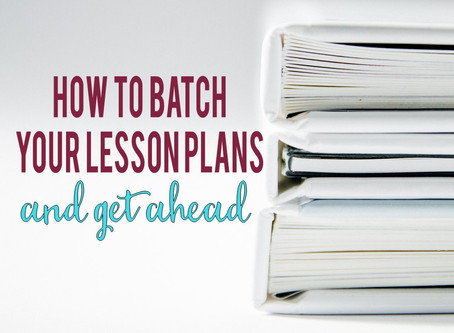 How to Batch Your Lesson Plans and Get Ahead