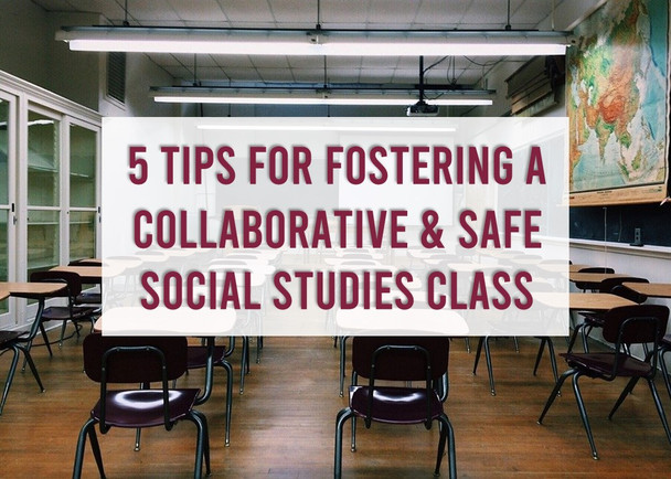 5 Tips for Fostering a Collaborative and Safe Social Studies Class