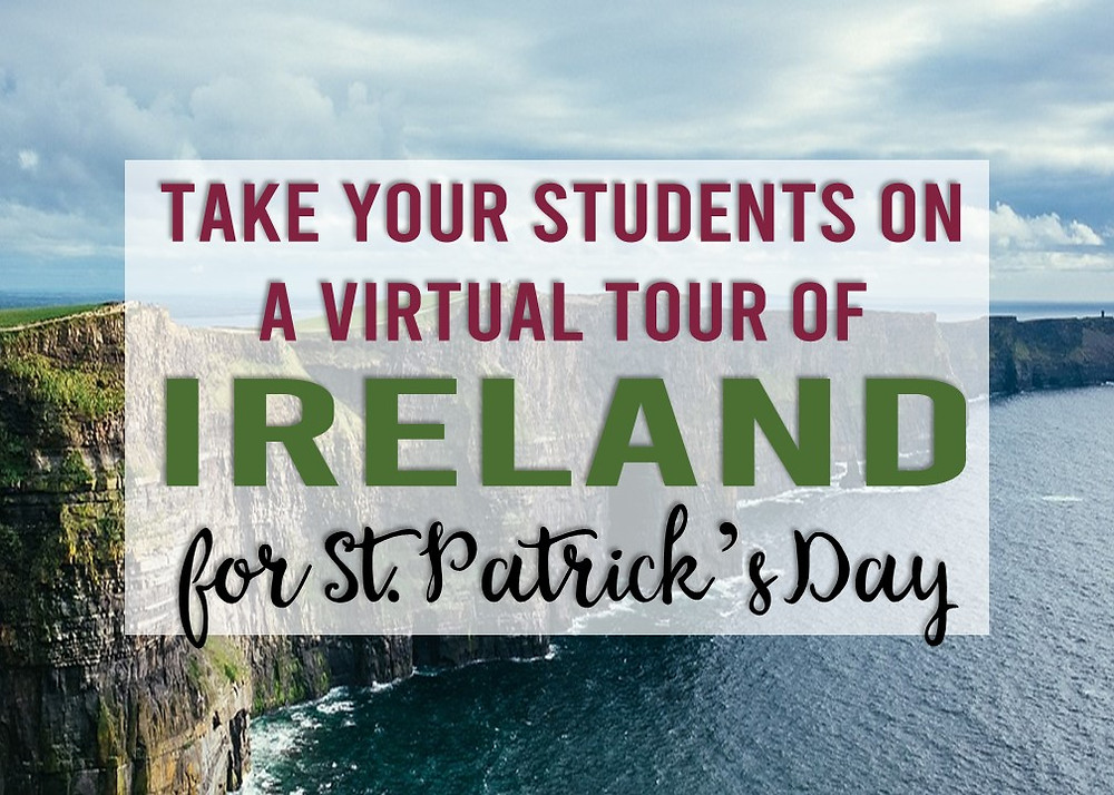 Take your students on a virtual field trip of Ireland for St. Patrick's Day