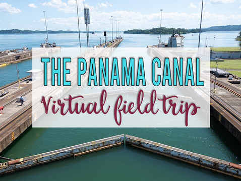 Virtual Field Trip to the Panama Canal for Big Kids