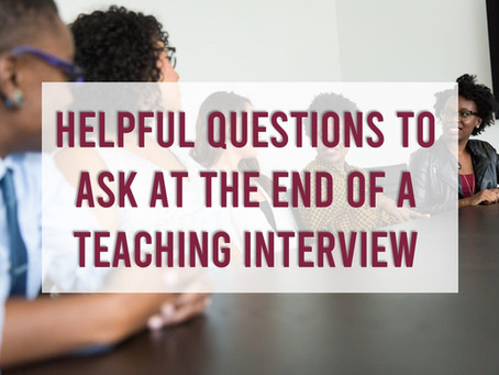 Helpful Questions First Year Teachers Should Ask at the End of an Interview