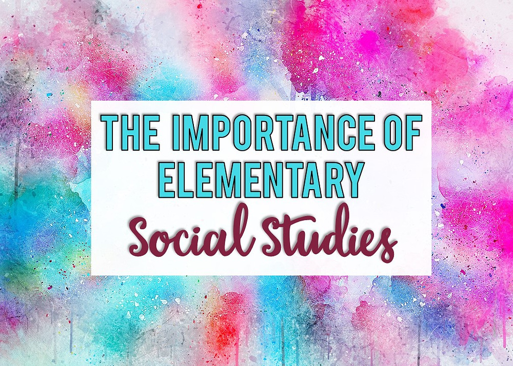 The need for social studies in elementary grades is important