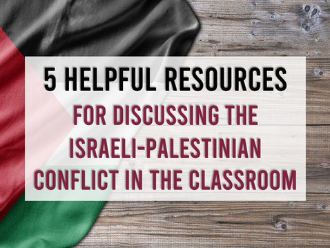5 Helpful Resources for Discussing the Israeli-Gaza Conflict in the Classroom