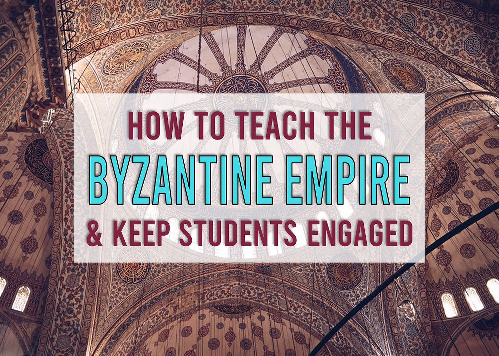 How to teach the Byzantine Empire and Keep Students Engaged in the Unit