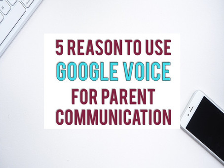 5 Reasons to use Google Voice for Parent Communication