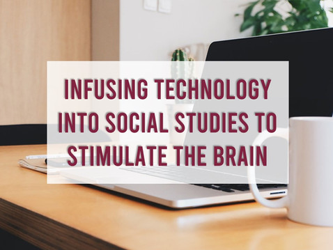 Infusing Technology into Social Studies to Stimulate the Brain