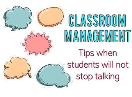 Helpful Strategies: When Students Will Not Stop Talking