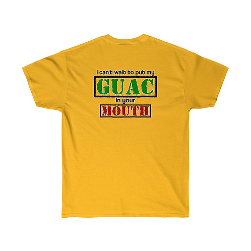 I can't wait to put my GUAC in your MOUTH *HOW* You Say It Shirt