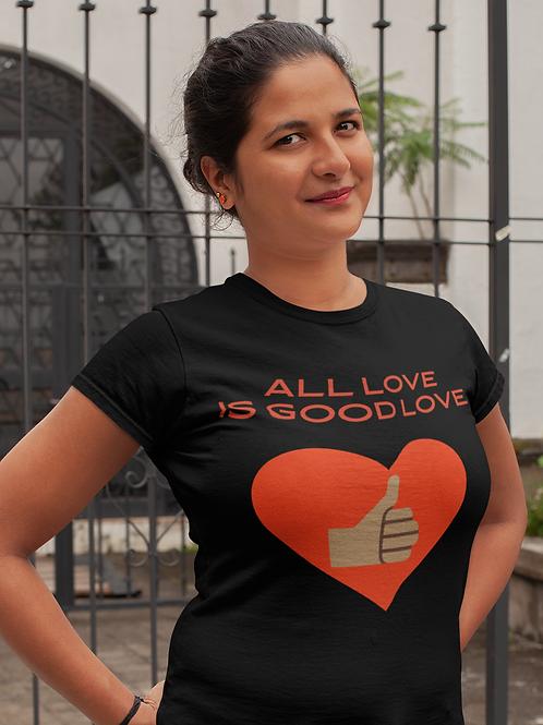 All Love Is Good Love T-shirt
