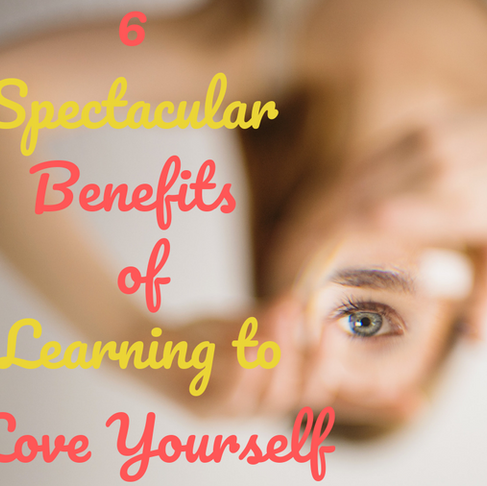 6 Spectacular Benefits Of Learning To Love Yourself