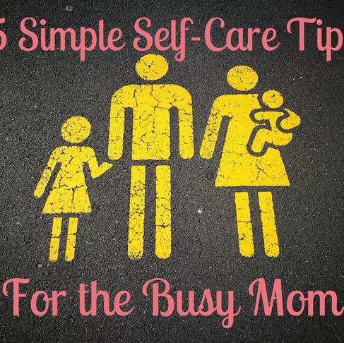 5 Simple Self-Care Tips for Busy Moms