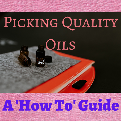Picking Quality Oils: A 'How To' Guide