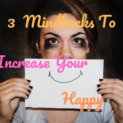 3 Mind Hacks To Increase Your Happy