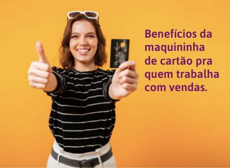 Os benefícios da maquininha de cartão pra quem trabalha com vendas