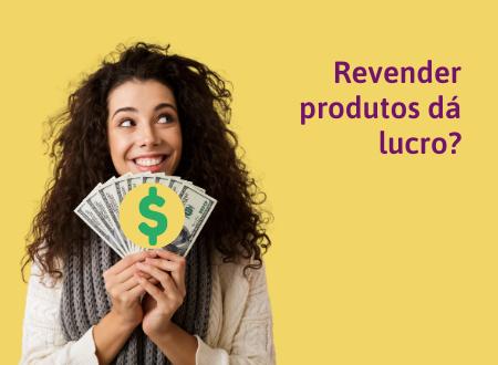 Revender produtos dá lucro?