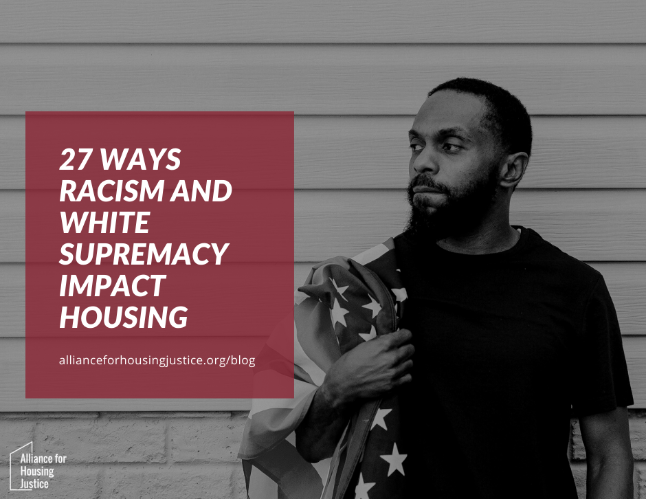"""A Black man stands near a wall looking in the distance while holding an American flag over his shoulder. The text on the image says, """"27 Ways Racism and White Supremacy Impact Housing"""""""