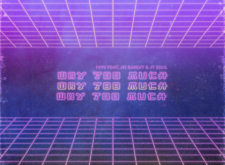 """199V begins EP rollout with """"Way Too Much"""" single"""