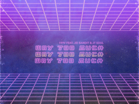 "199V begins EP rollout with ""Way Too Much"" single"