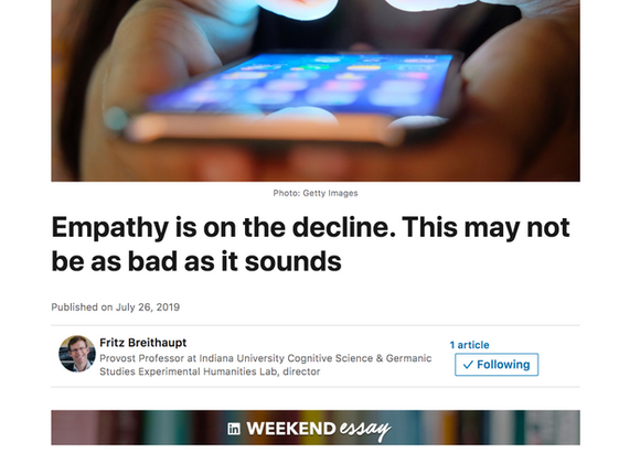 Empathy is on the decline. This may not be as bad as it sounds. LinkedIn Weekend Essay