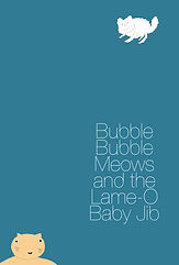 Bubble Bubble Meows and the Lame-O Baby Jib (2015)
