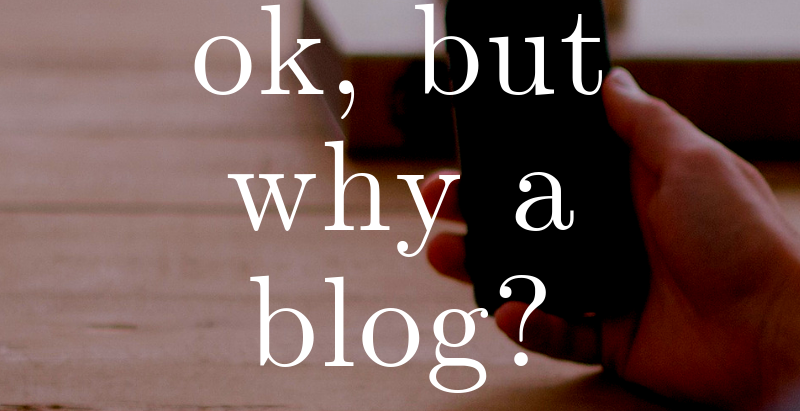 OK, But Why a Blog?