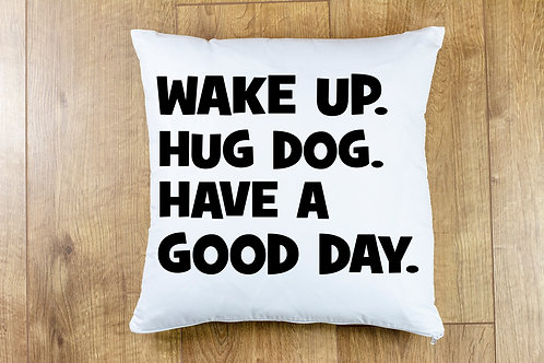 WAKE UP. HUG DOG. HAVE A GOOD DAY.