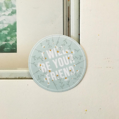 """""""I will be your friend"""" Sticker"""
