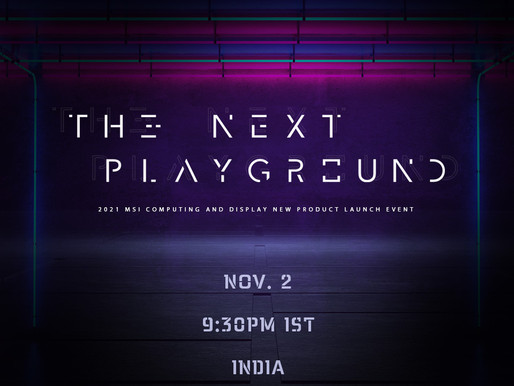 MSI Virtual Product Launch Event – THE NEXT PLAYGROUND – Is Upcoming
