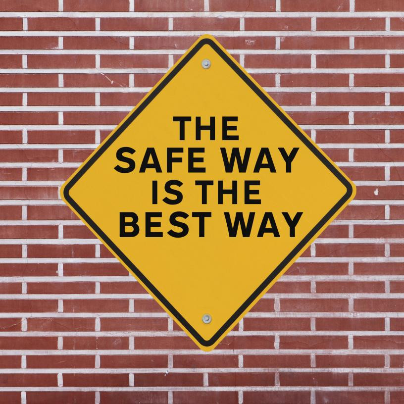Minimising risk - The safe way is the best way