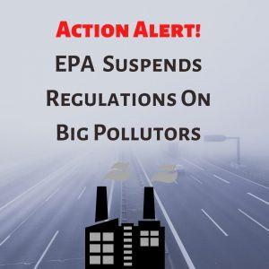 Action Alert: EPA Suspends Industry Regulations During COVID-19