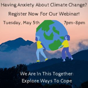 Climate Change Anxiety Got You Down? Join Our Webinar!