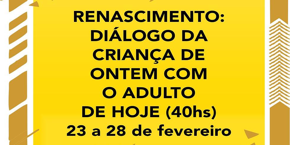 RENASCIMENTO: DIÁLOGO DA CRIANÇA DE ONTEM COM O ADULTO DE HOJE (40hs)