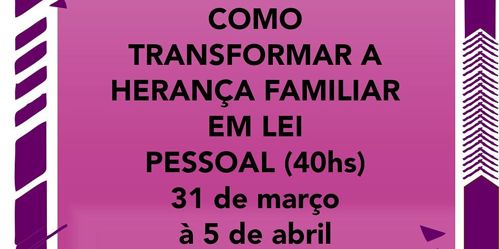 COMO TRANSFORMAR A HERANÇA FAMILIAR EM LEI PESSOAL (40hs)