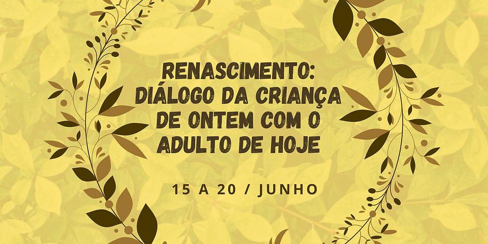 RENASCIMENTO: DIÁLOGO DA CRIANÇA DE ONTEM COM O ADULTO DE HOJE