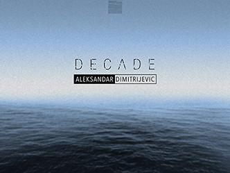 An Epic Decade - Aleksandar Dimitrijevic's New Release