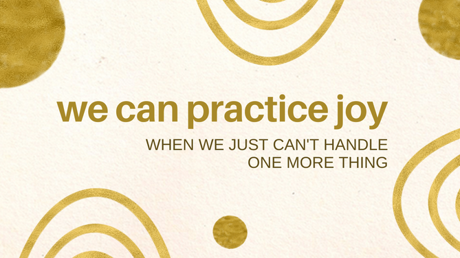 basic advent, week three: we can practice joy