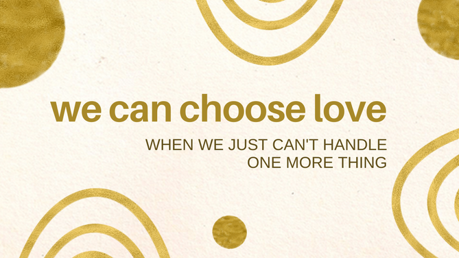 basic advent, week four: we can choose love