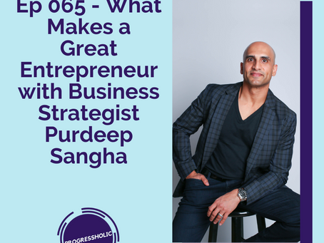 (SELF) Ep 065 - What Makes a Great Entrepreneur with Business Strategist Purdeep Sangha