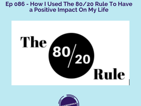 (SELF) EP 086 - How I Used The 80/20 Rule To Have a Positive Impact On My Life