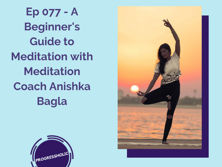 (SELF) Ep 077 - A Beginner's Guide to Meditation with Meditation Coach Anishka Bagla