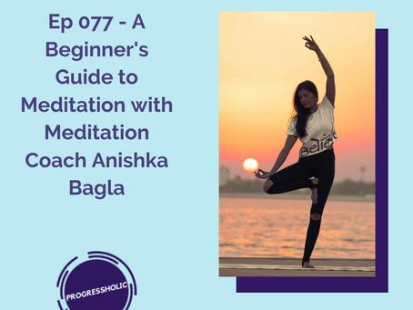 (SELF) Ep 077 - A Beginner's Guide to Meditation with Meditation Coach Anishka Bagla