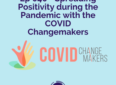 (SOCIETY) Ep 040 - Spreading Positivity During The Pandemic with COVID Changemakers
