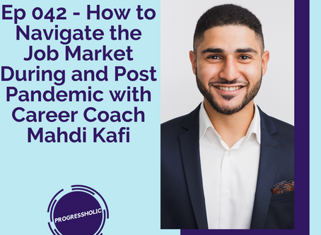 (SELF) Ep 042 - How to Navigate the Job Market During and Post-Pandemic with Career Coach Mahdi Kafi