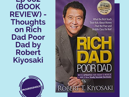 (SELF) Ep 082 (BOOK REVIEW) - Thoughts on Rich Dad Poor Dad by Robert Kiyosaki