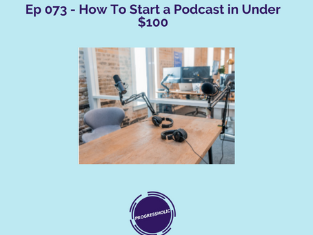 (SELF) Ep 073 - How To Start a Podcast in Under $100