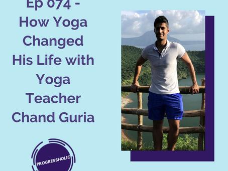(SELF) Ep 074 - How Yoga Changed His Life with Yoga Teacher Chand Guria