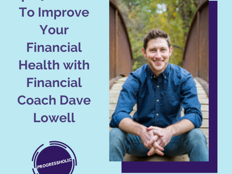 (SELF) Ep 072 - How To Improve Your Financial Health with Financial Coach Dave Lowell