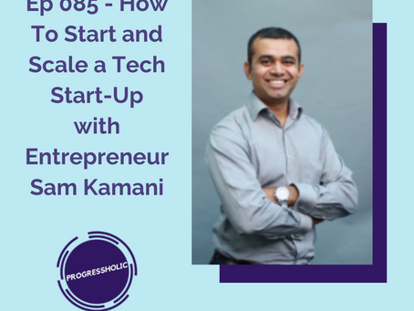 (SELF) Ep 085 - How To Start and Scale a Tech Start-Up with Entrepreneur Sam Kamani