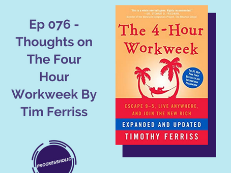 (SELF) Ep 076 (BOOK REVIEW) - Thoughts on The Four Hour Workweek By Tim Ferriss