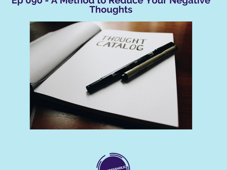 (SELF) Ep 090 - A Method to Reduce Your Negative Thoughts